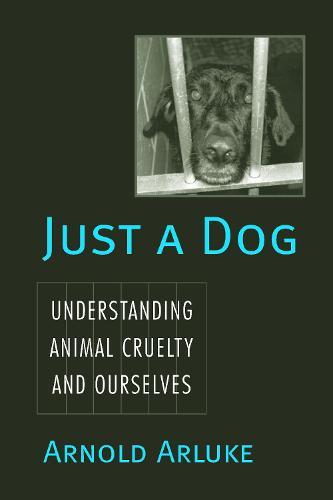 Just a Dog: Animal Cruelty, Self, and Society (Hardback)