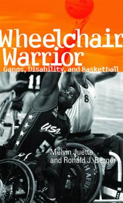 Wheelchair Warrior: Gangs, Disability, and Basketball (Paperback)