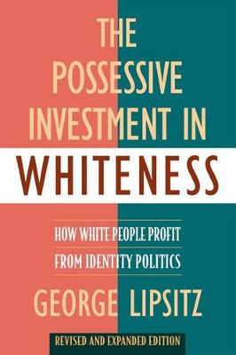 The Possessive Investment in Whiteness: How White People Profit from Identity Politics, Revised and Expanded Edition (Hardback)