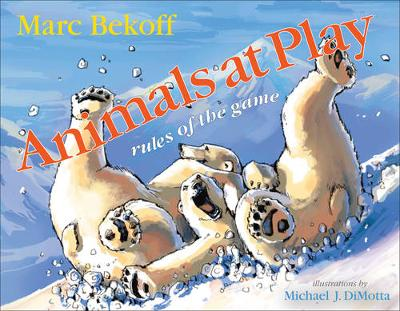 Animals at Play: Rules of the Game - Animals and Ethics (Hardback)