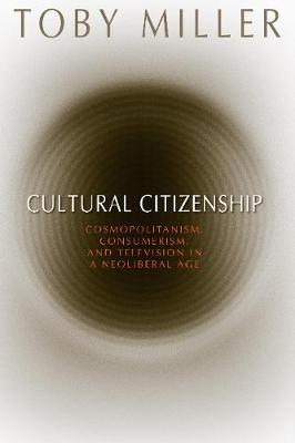 Cultural Citizenship: Cosmopolitanism, Consumerism, and Television in a Neoliberal Age (Hardback)