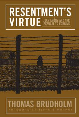 Resentment's Virtue: Jean Amery and the Refusal to Forgive - Politics History & Social Chan (Paperback)