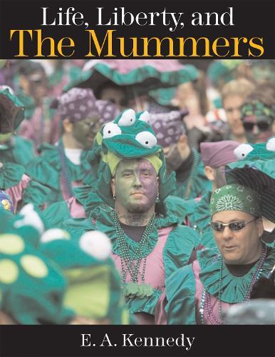 Life, Liberty, and the Mummers (Hardback)