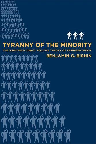 Tyranny of the Minority: The Subconstituency Politics Theory of Representation (Hardback)