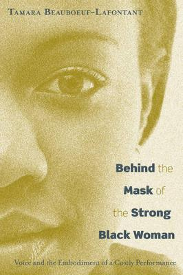 Behind the Mask of the Strong Black Woman: Voice and the Embodiment of a Costly Performance (Hardback)