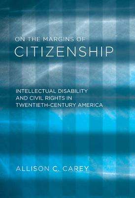 On the Margins of Citizenship: Intellectual Disability and Civil Rights in Twentieth-Century America (Hardback)