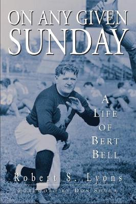On Any Given Sunday: A Life of Bert Bell (Hardback)