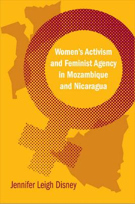 Women's Activism and Feminist Agency in Mozambique and Nicaragua (Paperback)