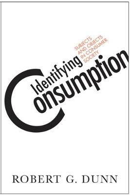 Identifying Consumption: Subjects and Objects in Consumer Society (Hardback)