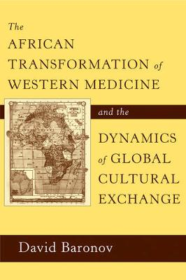 The African Transformation of Western Medicine and the Dynamics of Global Cultural Exchange (Hardback)