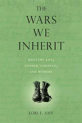 The Wars We Inherit: Military Life, Gender Violence, and Memory (Hardback)