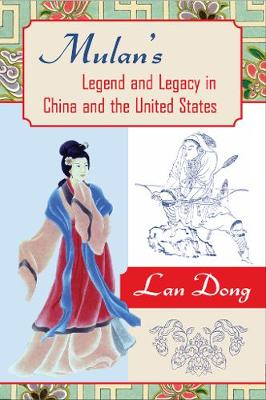 Mulan's Legend and Legacy in China and the United States (Paperback)