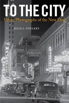 To The City: Urban Photographs of the New Deal - Urban Life, Landscape and Policy (Paperback)