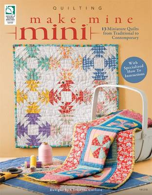 Make Mine Mini: 13 Miniature Quilts from Traditional to Contemporary (Paperback)