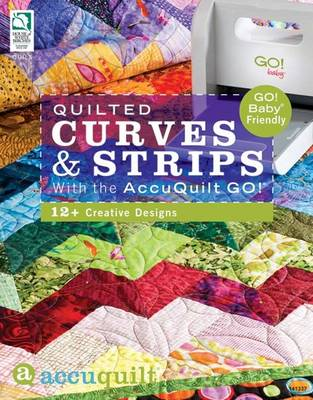 Quilted Curves & Strips with the AccuQuilt GO! (R): 12+ Creative Designs (Paperback)