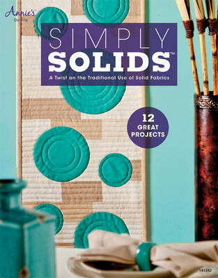 Simply Solids: A Twist on the Traditional Use of Solid Fabrics (Paperback)