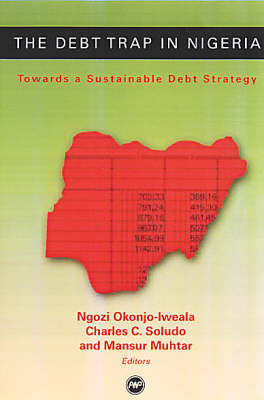 The Debt Trap In Nigeria: Towards a Sustainable Debt Strategy (Paperback)