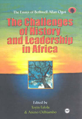 The Challenges Of History And Leadership: The Essays of Bethwell Allan Ogot (Paperback)
