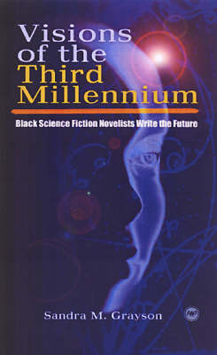 Visions of the Third Millennium: Black Science Fiction Novelists Write the Future (Paperback)