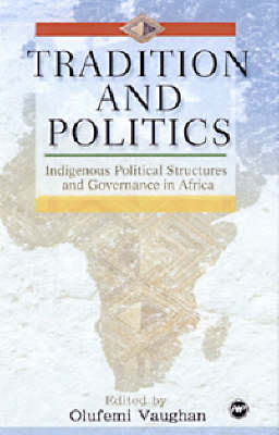 Tradition And Politics: Indigenous Political Structures and Governance in Africa (Paperback)