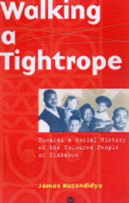 Walking A Tightrope: Towards the Social History of the Coloured People of Zimbabwe (Paperback)