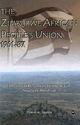 The Zimbabwe African People's Union 1961-87: A Political History of Insurgency in Southern Rhodesia (Paperback)