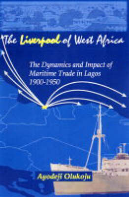 The Liverpool Of West Africa: The Dynamics and Impact of the Maritime Trade in Lagos 1900-1950 (Paperback)