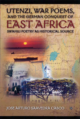 Utenzi, War Poems, And The German Conquest Of East Africa: Swahili Poetry as Historical Source (Paperback)