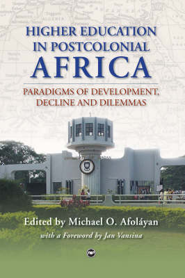 Higher Education In Postcolonial Africa: Paradigms of Development, Decline and Dilemmas (Paperback)