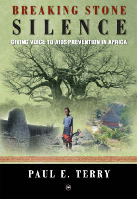 Breaking Stone Silence: Giving Voice to AIDS Prevention in Africa (Paperback)