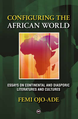 Configuring The African World: Essays on Continental and Diasporic Literatures and Cultures (Paperback)