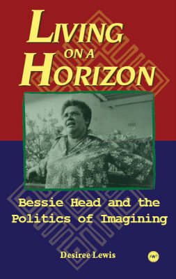 Living On A Horizon: Bessie Head and the Politics of Imagining (Paperback)