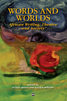 Words And Worlds: African Writing, Theatre and Society (Paperback)
