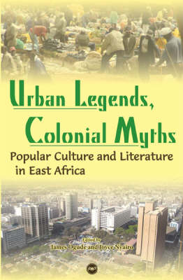Urban Legends, Colonial Myths: Popular Culture and Literature in East Africa (Paperback)
