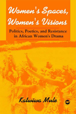 Women's Spaces, Women's Visions: Poetics And Resistance In African Women's Drama (Paperback)