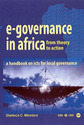 E-governence In Africa: From Theory To Action: A Handbook on Icts For Local Governance (Paperback)