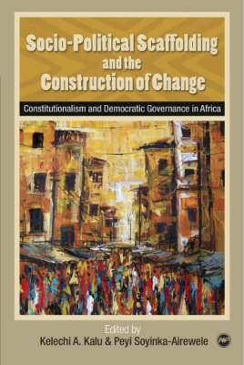 Socio-political Scaffolding And The Construction Of Change: Constitutionalism and Democratic Governance in Africa (Paperback)