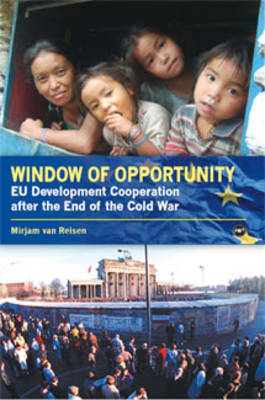 Window Of Opportunity: EU Development Co-operation Policy after the End of the Cold War (Paperback)