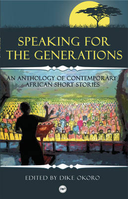 Speaking For The Generations: An Anthology of Contemporary African Short Stories (Paperback)
