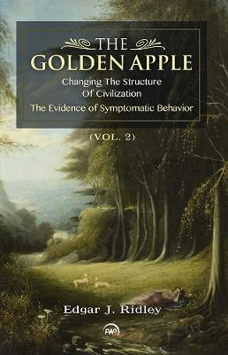 The Golden Apple Vol. 2: Changing the Structure of Civilization, The Evidence of Sympotomatic Behavior (Paperback)