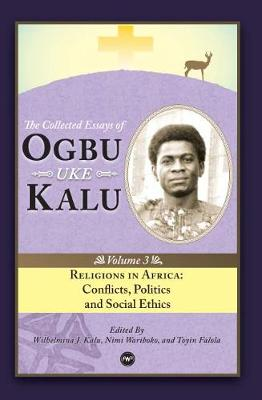 Religions In Africa: Conflicts, Politics and Social Ethics: The Collected Essays of Ogbu Uke Kalu Vol.3 (Paperback)