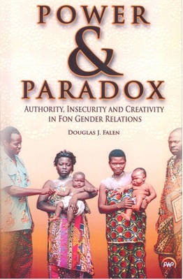 Power And Paradox: Authority, Insecurity and Creativity in Fon Gender Relations (Paperback)