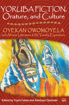 Yoruba Fiction, Orature And Culture: Oyekan Owomoyela and African Literature & the Yoruba Experience (Paperback)
