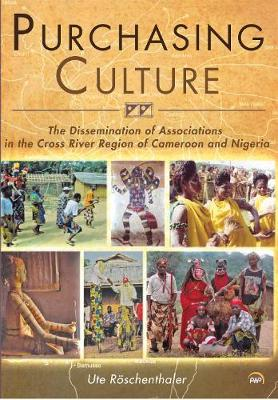 Purchasing Culture: The Dissemination of Associations in the Cross River Region of Cameroon and Nigeria (Paperback)
