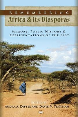 Remembering Africa & Its Diasporas: Memory, Public History & Representations of the Past (Paperback)