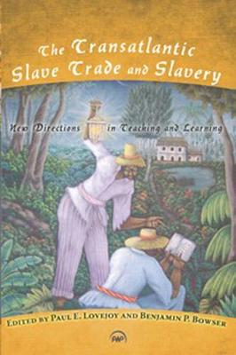 The Transatlantic Slave Trade And Slavery: New Directions in Teaching and Learning (Paperback)