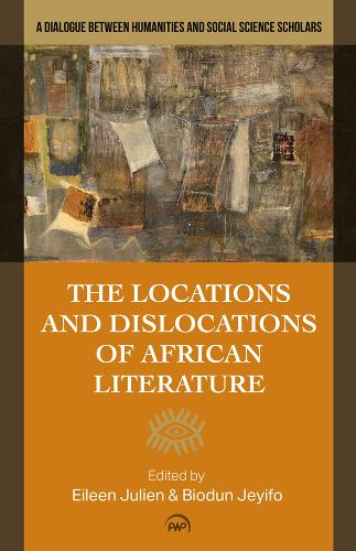Locations And Dislocations Of African Literature: A Dialogue between Humanities and Social Science Scholars (Paperback)