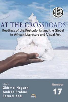 At The Crossroads: Readings of Postcolonial and the Global in African Literature and Visual Art (Paperback)