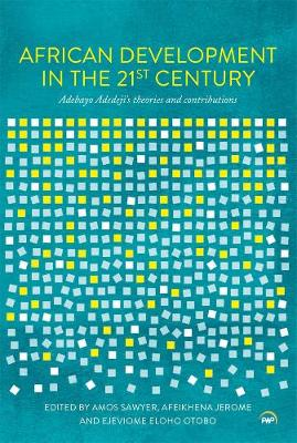 African Development In The 21st Century: Adebayo Adedeji's Theories and Contributions (Paperback)