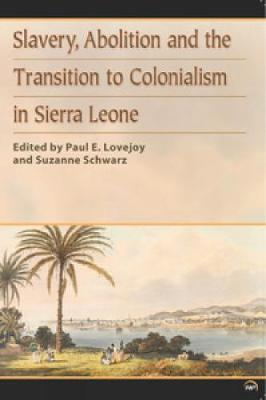 Slavery, Abolition And The Transition To Colonisation In Sierra Leone (Paperback)
